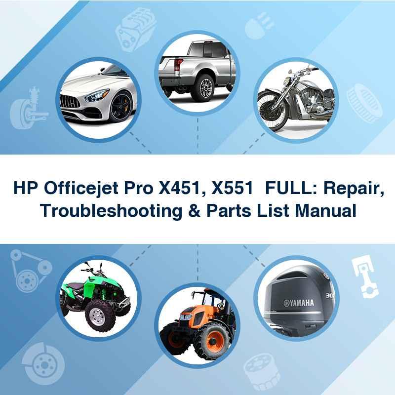 HP Officejet Pro X451, X551  FULL: Repair, Troubleshooting & Parts List Manual