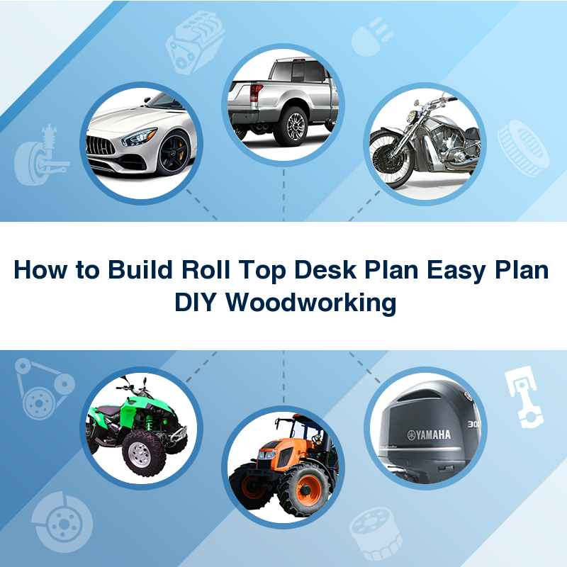 How to Build Roll Top Desk Plan Easy Plan  DIY Woodworking