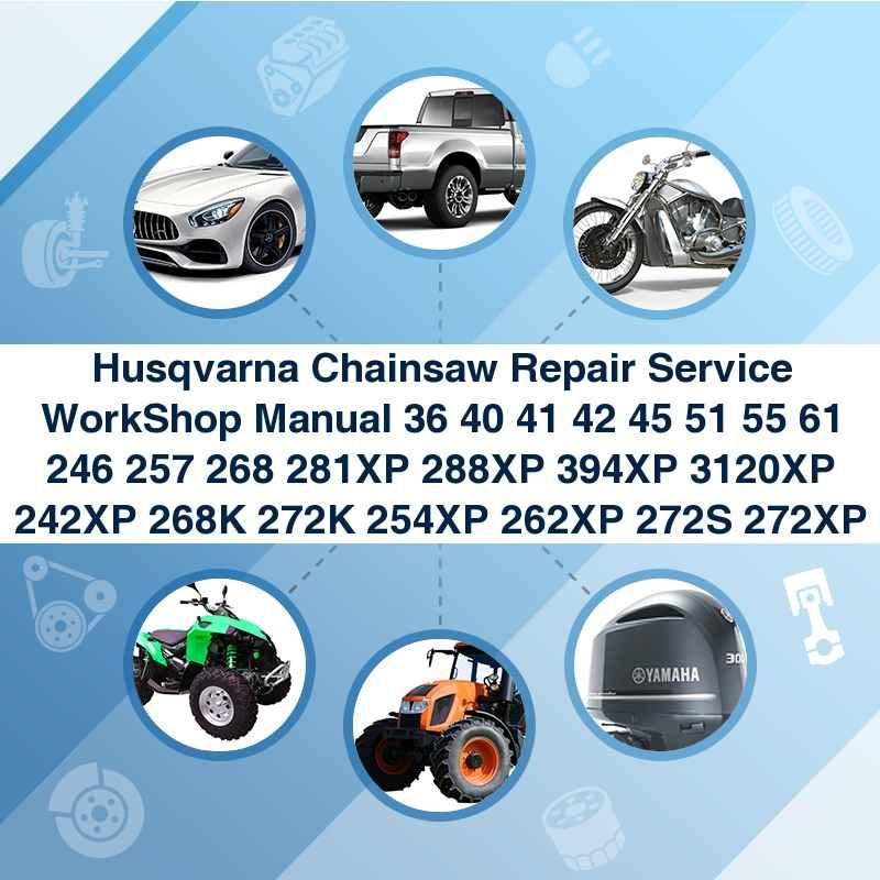 Husqvarna Chainsaw Repair Service WorkShop Manual 36 40 41 42 45 51 55 61 246 257 268 281XP 288XP 394XP 3120XP 242XP 268K 272K 254XP 262XP 272S 272XP
