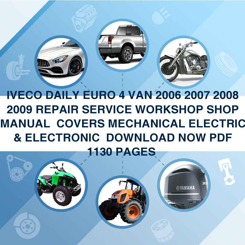IVECO DAILY EURO 4 VAN 2006 2007 2008 2009 REPAIR SERVICE WORKSHOP SHOP MANUAL ► COVERS MECHANICAL ELECTRIC & ELECTRONIC ► DOWNLOAD NOW PDF 1130 PAGES ◄