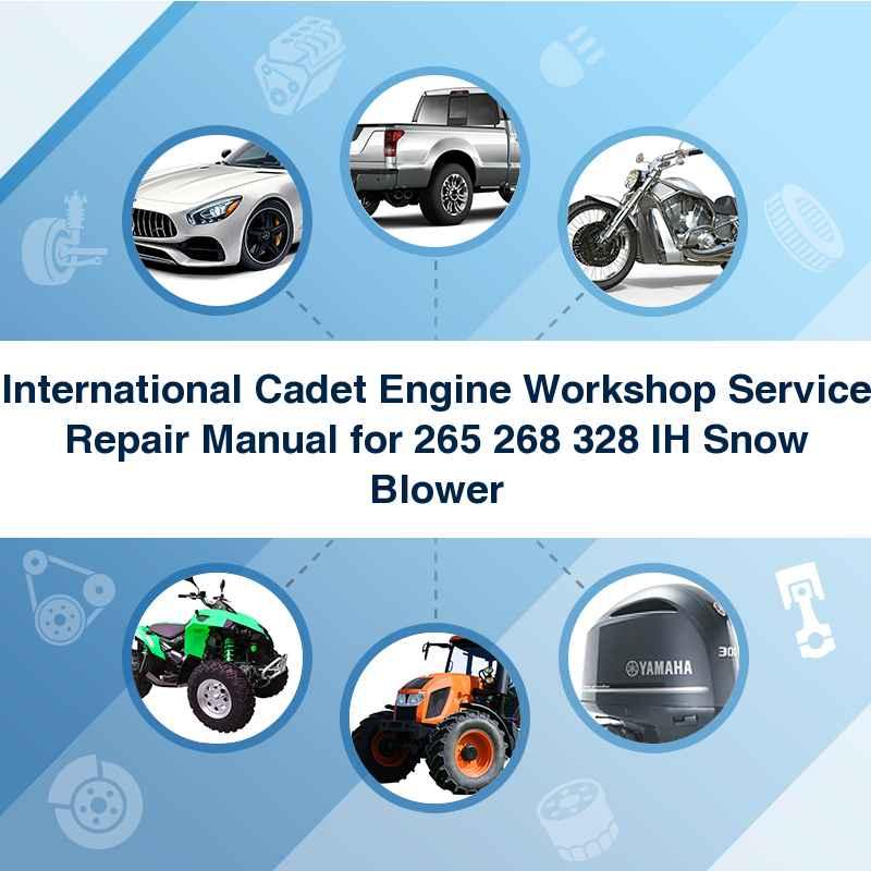 International Cadet Engine Workshop Service Repair Manual for 265 268 328 IH Snow Blower