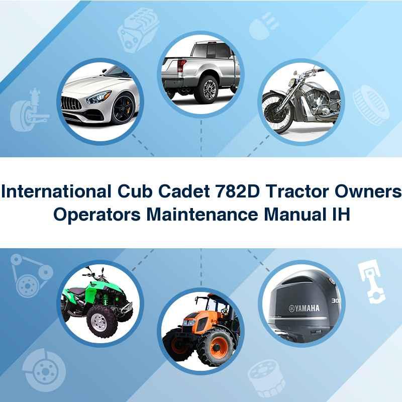 International Cub Cadet 782D Tractor Owners Operators Maintenance Manual IH