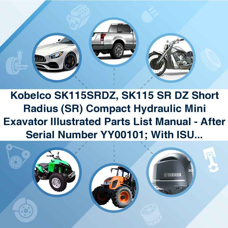 Kobelco SK115SRDZ, SK115 SR DZ Short Radius (SR) Compact Hydraulic Mini Exavator Illustrated Parts List Manual - After Serial Number YY00101; With ISUZU Diesel Engine