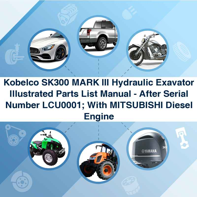 Kobelco SK300 MARK III Hydraulic Exavator Illustrated Parts List Manual - After Serial Number LCU0001; With MITSUBISHI Diesel Engine