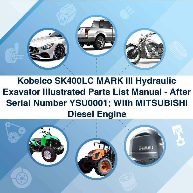 Kobelco SK400LC MARK III Hydraulic Exavator Illustrated Parts List Manual - After Serial Number YSU0001; With MITSUBISHI Diesel Engine