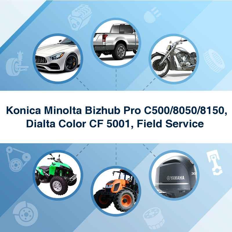 Konica Minolta Bizhub Pro C500/8050/8150, Dialta Color CF 5001, Field Service