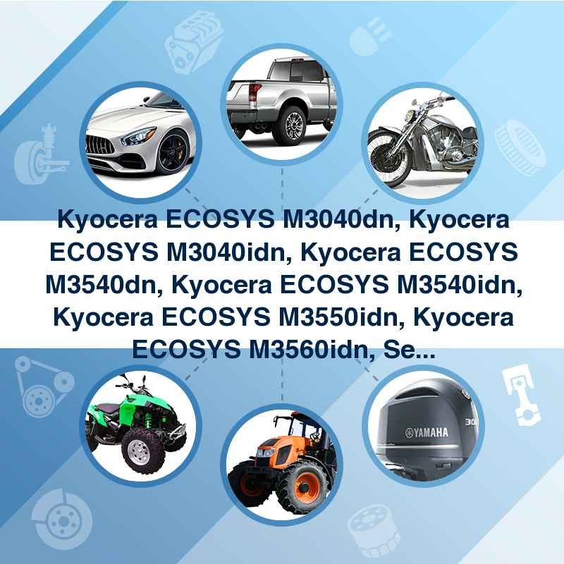 Kyocera ECOSYS M3040dn, Kyocera ECOSYS M3040idn, Kyocera ECOSYS M3540dn,  Kyocera ECOSYS M3540idn, Kyocera ECOSYS M3550idn, Kyocera ECOSYS M3560idn,