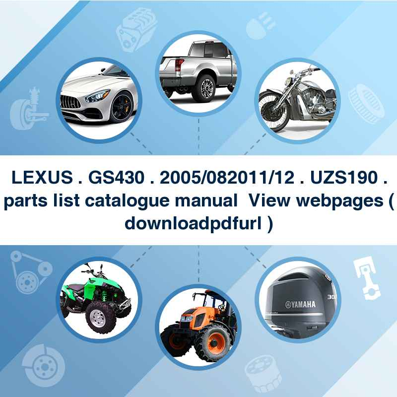 LEXUS . GS430 . 2005/08~2011/12 . UZS190 . parts list catalogue manual → View webpages ( download→pdf→url )
