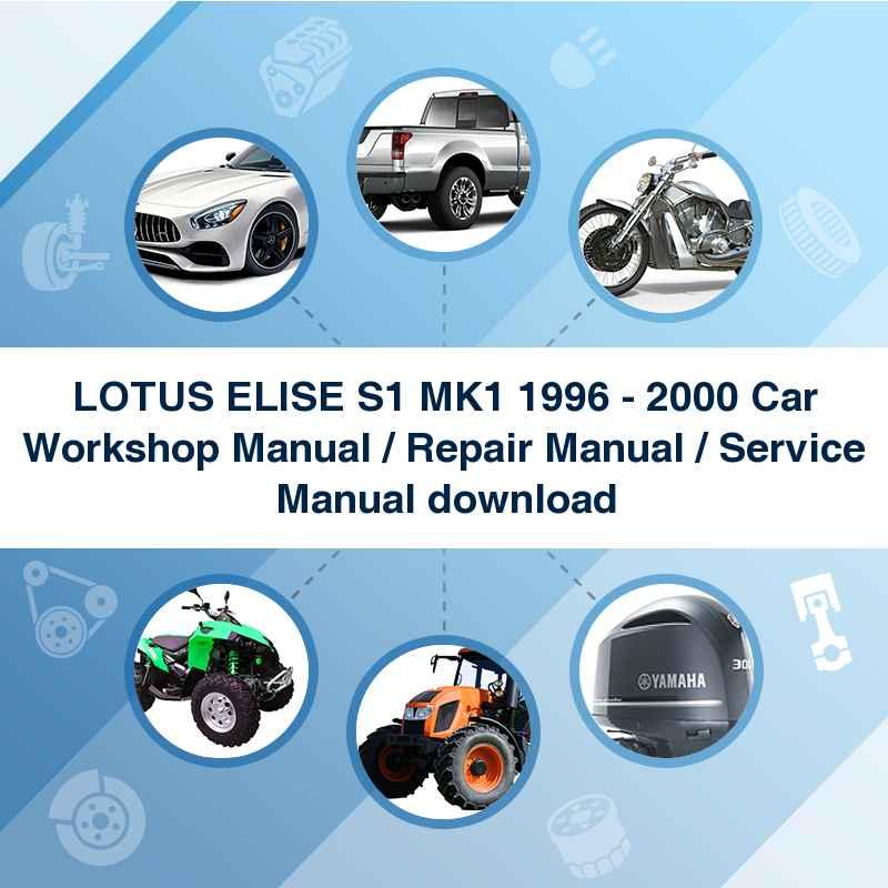 LOTUS ELISE S1 MK1 1996 - 2000 Car Workshop Manual / Repair Manual / Service Manual download