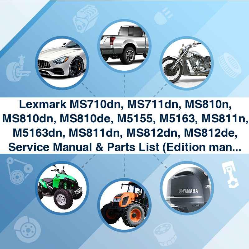 Lexmark MS710dn, MS711dn, MS810n, MS810dn, MS810de, M5155, M5163, MS811n, M5163dn, MS811dn, MS812dn, MS812de, Service Manual & Parts List (Edition manual: April 2015)