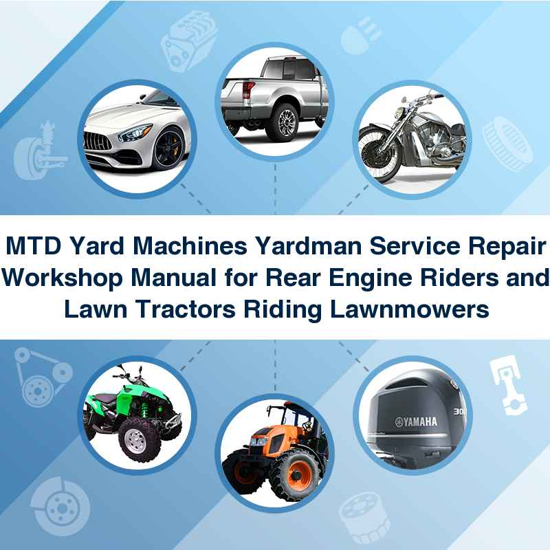 MTD Yard Machines Yardman Service Repair Workshop Manual for Rear Engine Riders and Lawn Tractors Riding Lawnmowers