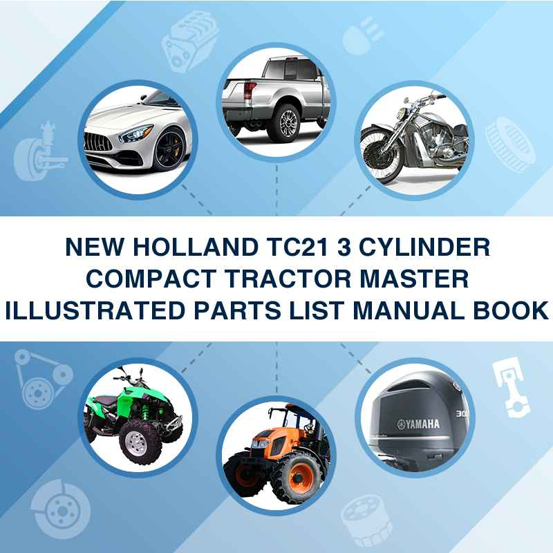 NEW HOLLAND TC21 3 CYLINDER COMPACT TRACTOR MASTER ILLUSTRATED PARTS LIST  MANUAL BOOK