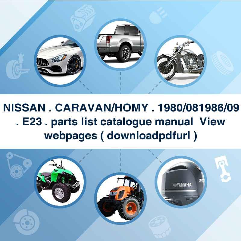 NISSAN . CARAVAN/HOMY . 1980/08~1986/09 . E23 . parts list catalogue manual → View webpages ( download→pdf→url )