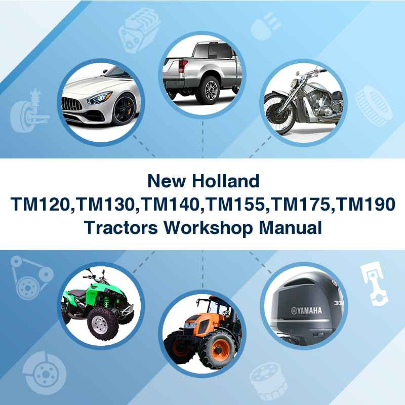 New Holland TM120,TM130,TM140,TM155,TM175,TM190 Tractors Workshop Manual