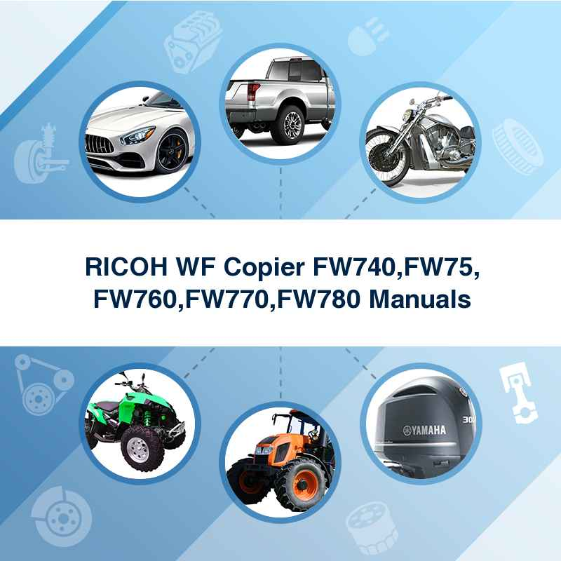 RICOH WF Copier FW740,FW75, FW760,FW770,FW780 Manuals