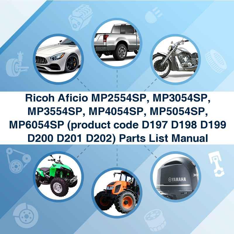 Ricoh Aficio MP2554SP, MP3054SP, MP3554SP, MP4054SP, MP5054SP, MP6054SP (product code D197 D198 D199 D200 D201 D202) Parts List Manual
