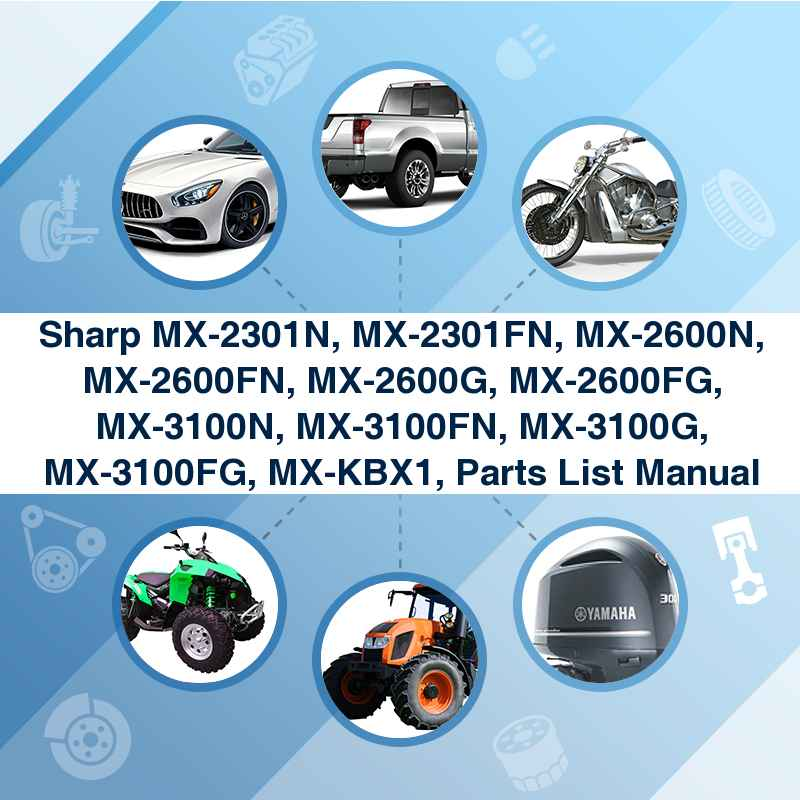 Sharp MX-2301N, MX-2301FN, MX-2600N, MX-2600FN, MX-2600G, MX-2600FG, MX-3100N, MX-3100FN, MX-3100G, MX-3100FG, MX-KBX1, Parts List Manual