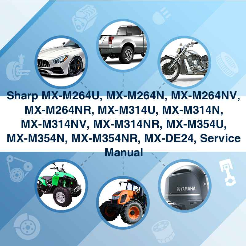 Sharp MX-M264U, MX-M264N, MX-M264NV, MX-M264NR, MX-M314U, MX-M314N, MX-M314NV, MX-M314NR, MX-M354U, MX-M354N, MX-M354NR, MX-DE24, Service Manual