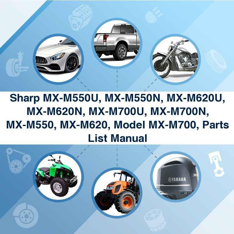 Sharp MX-M550U, MX-M550N, MX-M620U, MX-M620N, MX-M700U, MX-M700N, MX-M550, MX-M620, Model MX-M700, Parts List Manual