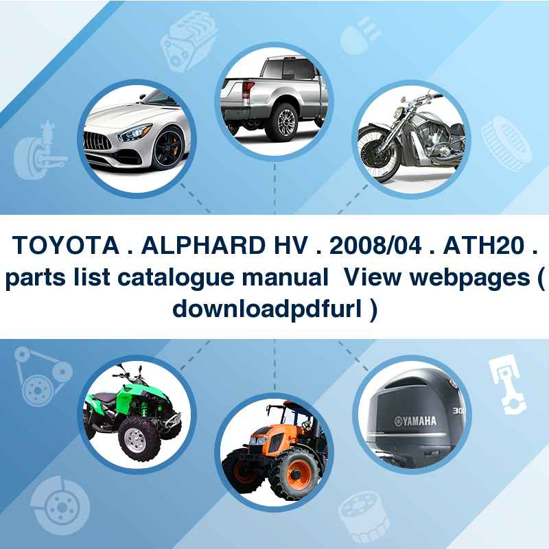 TOYOTA . ALPHARD HV . 2008/04~ . ATH20 . parts list catalogue manual → View webpages ( download→pdf→url )