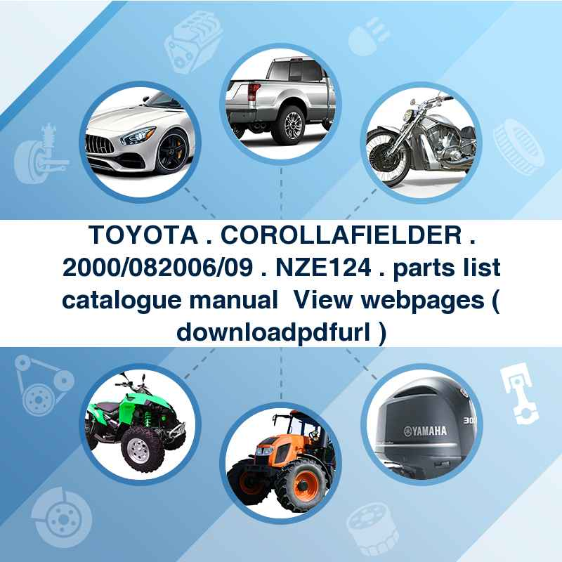 TOYOTA . COROLLAFIELDER . 2000/08~2006/09 . NZE124 . parts list catalogue manual → View webpages ( download→pdf→url )