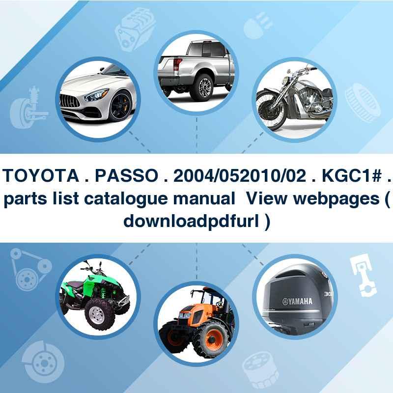 TOYOTA . PASSO . 2004/05~2010/02 . KGC1# . parts list catalogue manual → View webpages ( download→pdf→url )
