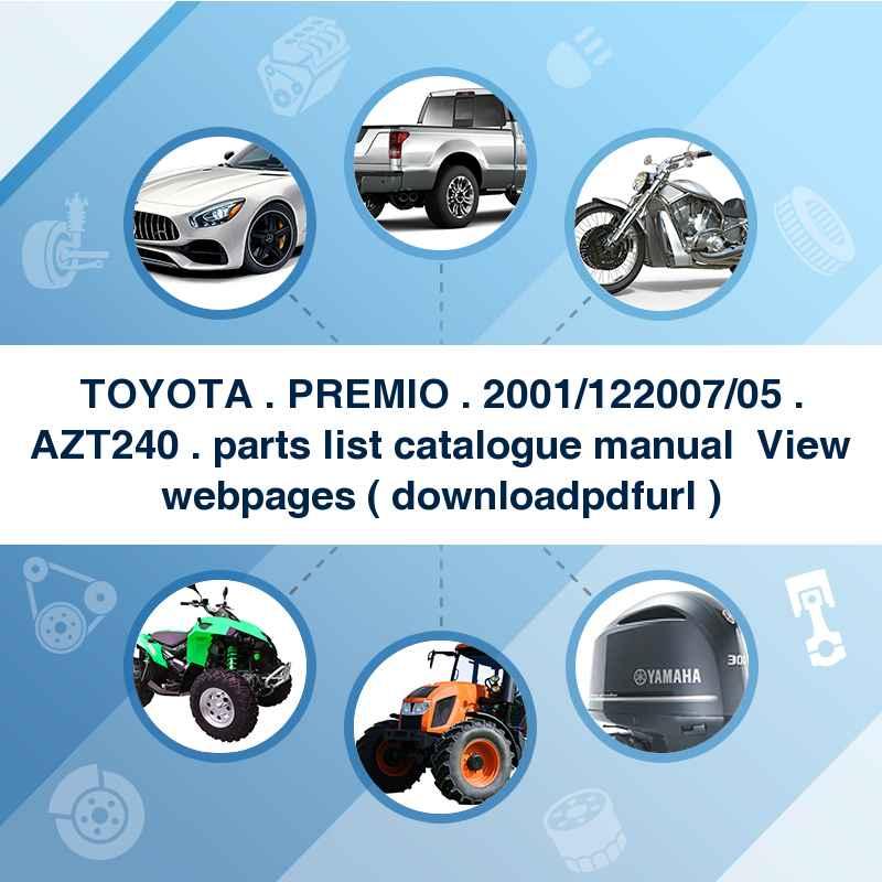 TOYOTA . PREMIO . 2001/12~2007/05 . AZT240 . parts list catalogue manual → View webpages ( download→pdf→url )