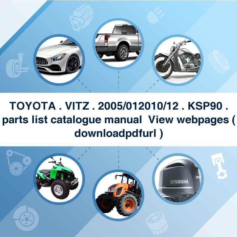 TOYOTA . VITZ . 2005/01~2010/12 . KSP90 . parts list catalogue manual → View webpages ( download→pdf→url )