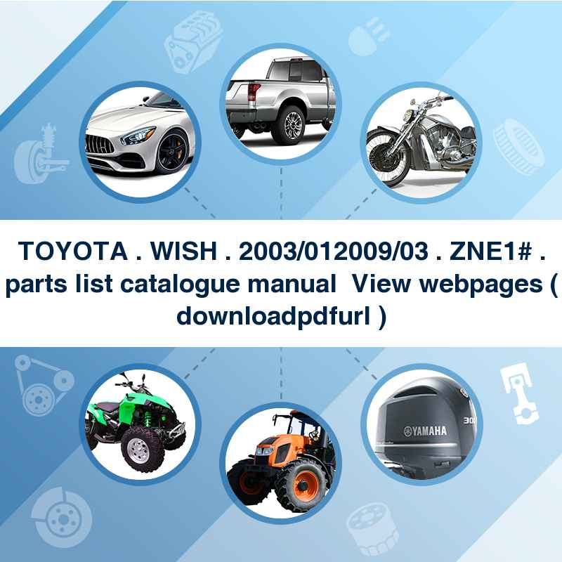 TOYOTA . WISH . 2003/01~2009/03 . ZNE1# . parts list catalogue manual → View webpages ( download→pdf→url )