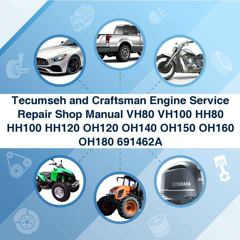 Tecumseh and Craftsman Engine Service Repair Shop Manual VH80 VH100 HH80 HH100 HH120 OH120 OH140 OH150 OH160 OH180 691462A