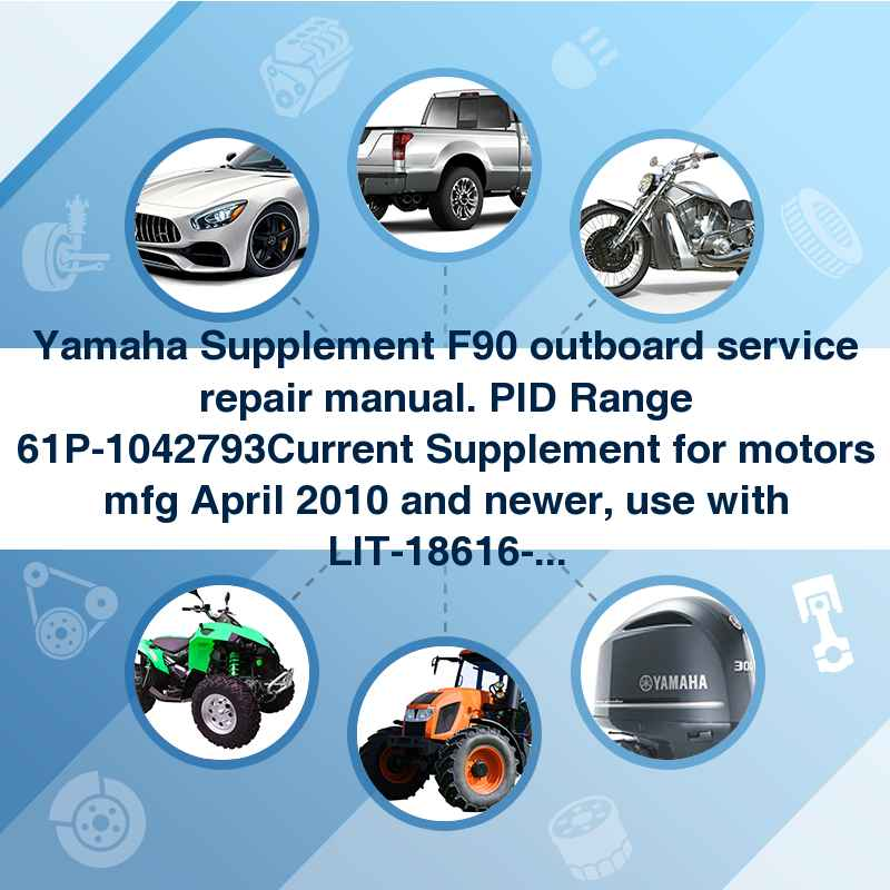 Yamaha Supplement F90 outboard service repair manual. PID Range 61P-1042793Current Supplement for motors mfg April 2010 and newer, use with LIT-18616-02-86