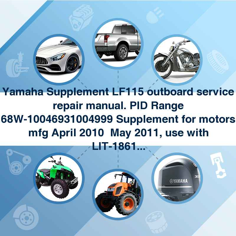 Yamaha Supplement LF115 outboard service repair manual. PID Range 68W-10046931004999 Supplement for motors mfg April 2010  May 2011, use with LIT-18616-02-98