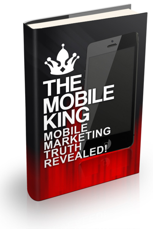 Pay for The Mobile King - Mobile Marketing Truth Revealed!