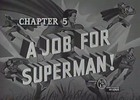 Thumbnail SUPERMAN - 1948 - CHAP 5 - A JOB FOR SUPERMAN!