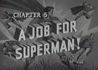 Thumbnail SUPERMAN - 1948 - CHAP 5 - A JOB FOR SUPERMAN!