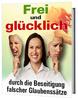 Thumbnail Frei und glücklich ohne falsche Glaubenssätze Ratgeber ebook