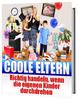 Thumbnail Coole Eltern - Richtig handeln wenn die Kinder durchdrehen