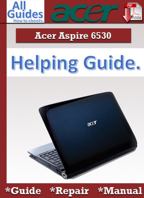 Free Acer Aspire 6530 Guide Repair Manual Download thumbnail