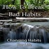Thumbnail How To Break Bad Habits - Changing Habits For Life
