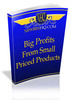 Thumbnail Big Profits From Small Priced Products