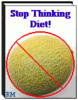 Thumbnail Stop Thinking   Diet! + 25 FREE Reports ( Bargain Hunter Warehouse )