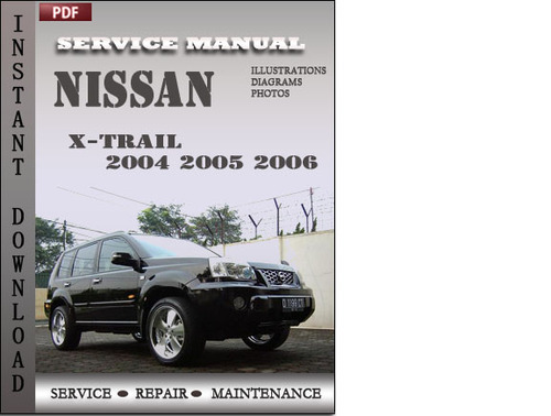 nissan x trail 2004 2005 2006 factory service repair. Black Bedroom Furniture Sets. Home Design Ideas