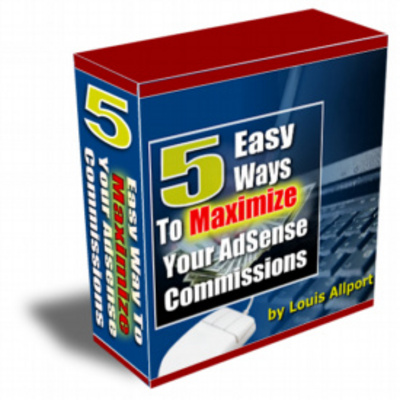 Pay for 5 Easy Ways To Maximize Your AdSense Commissions  by Louis A