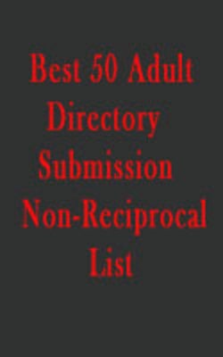 Pay for Best 50 Adult Directory Submission List!Non-Reciprocal List!