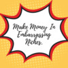 Thumbnail How To Make Money In Embarrassing Niches.