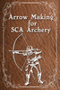 Thumbnail Arrow Making for SCA Archery
