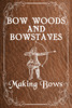 Thumbnail Bow Woods And Bowstaves: Making Bows