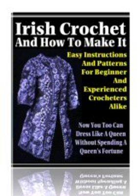 Pay for Irish Crochet Patterns, Irish Crochet And How To Make It