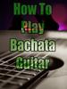Thumbnail How to Play Bachata Guitar