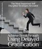Thumbnail Achieve Breakthrough Using Delayed Gratification